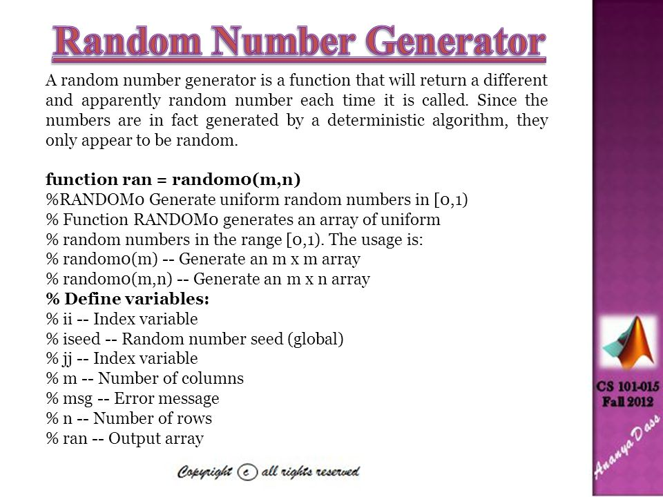 A random number generator is a function that will return a different and apparently random number each time it is called.