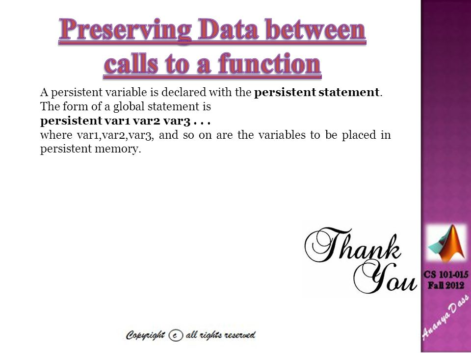 A persistent variable is declared with the persistent statement. The form of a global statement is persistent var1 var2 var3... where var1,var2,var3,