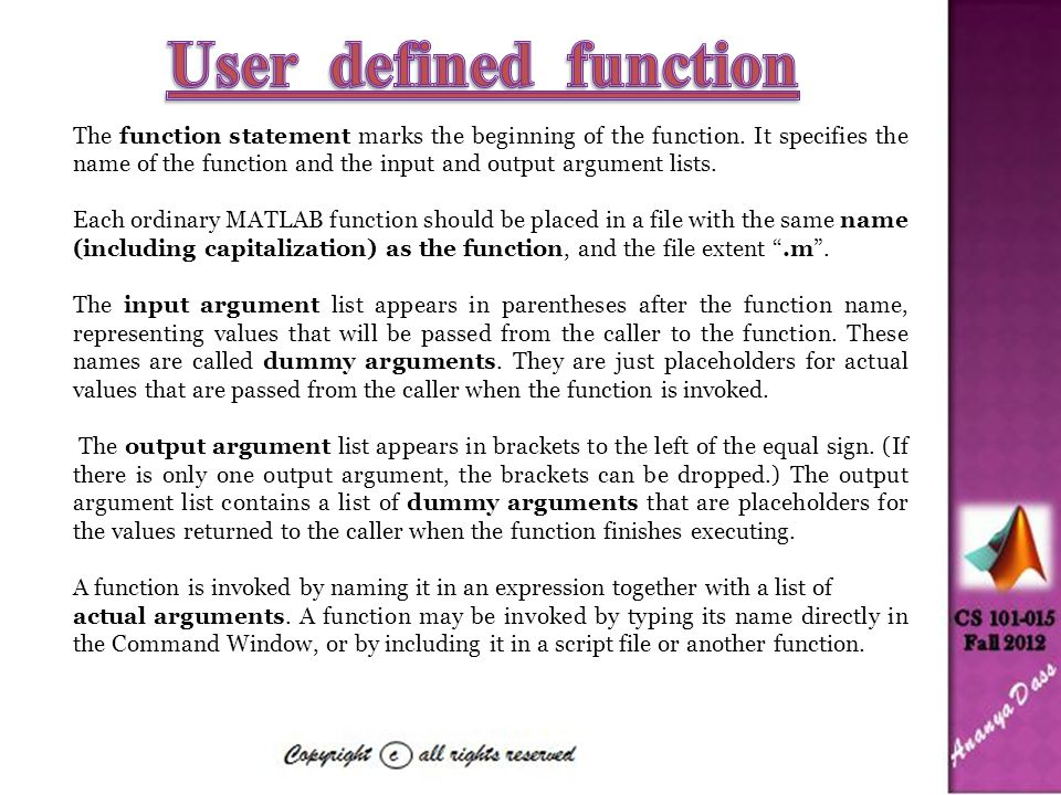 The function statement marks the beginning of the function. It specifies the name of the function and the input and output argument lists. Each ordina