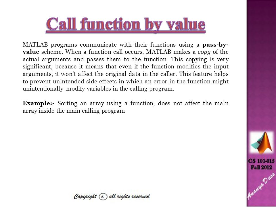 MATLAB programs communicate with their functions using a pass-by- value scheme.