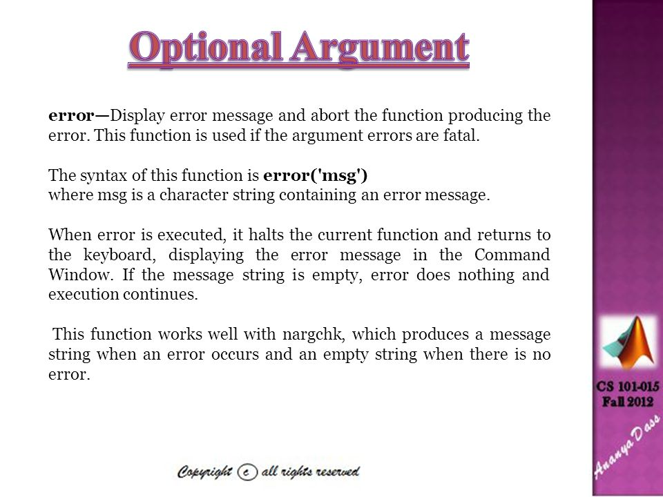 error—Display error message and abort the function producing the error. This function is used if the argument errors are fatal. The syntax of this fun