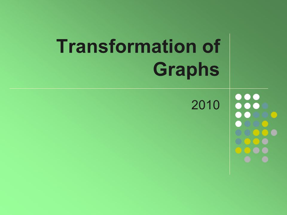 Transformation of Graphs 2010