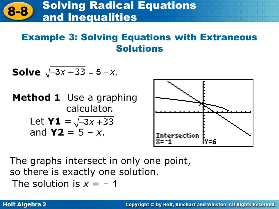 Holt Algebra 2 8-8 Solving Radical Equations and Inequalities Solve. Example 3: Solving Equations with Extraneous Solutions Method 1 Use a graphing ca
