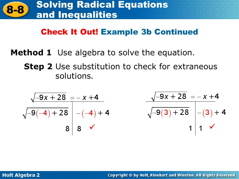 Holt Algebra 2 8-8 Solving Radical Equations and Inequalities Method 1 Use algebra to solve the equation. Step 2 Use substitution to check for extrane
