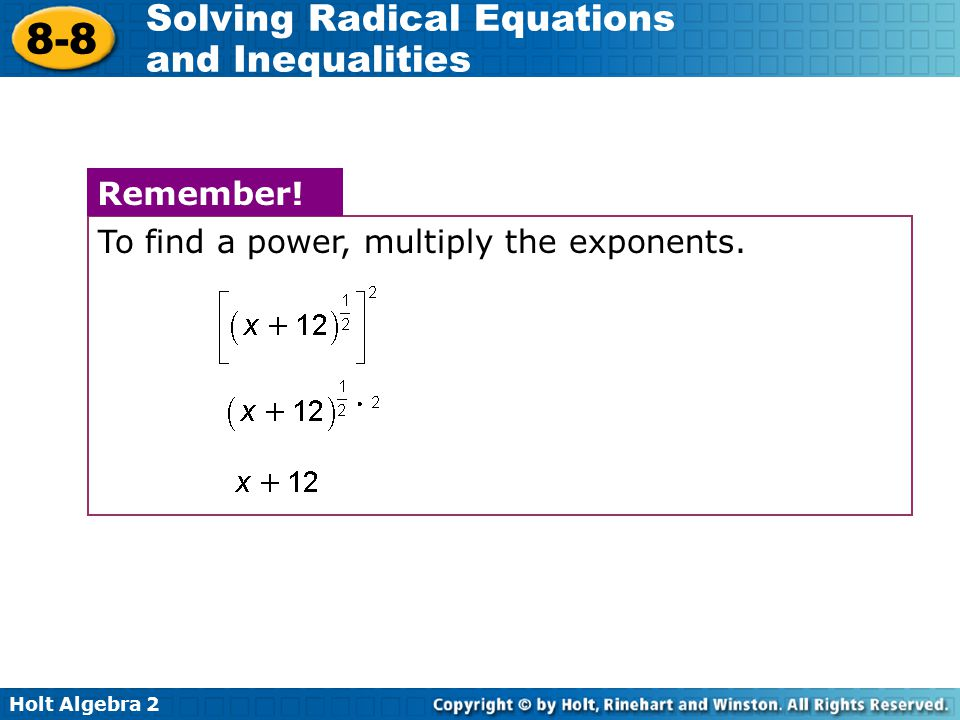 Holt Algebra 2 8-8 Solving Radical Equations and Inequalities To find a power, multiply the exponents. Remember!