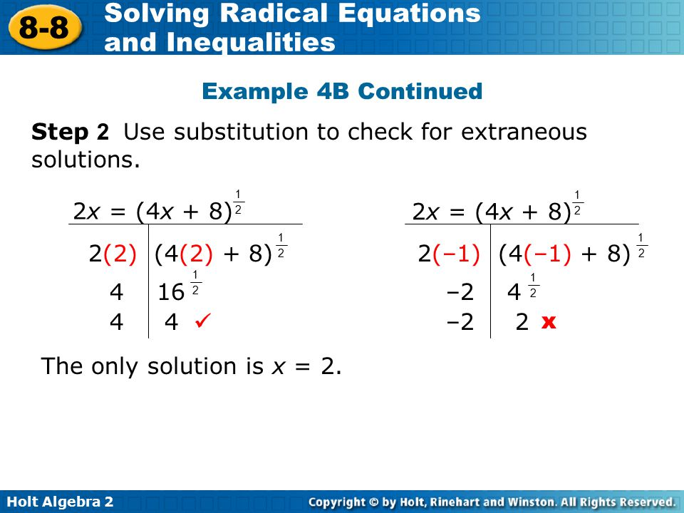 Holt Algebra 2 8-8 Solving Radical Equations and Inequalities Example 4B Continued Step 2 Use substitution to check for extraneous solutions. 2x = (4x