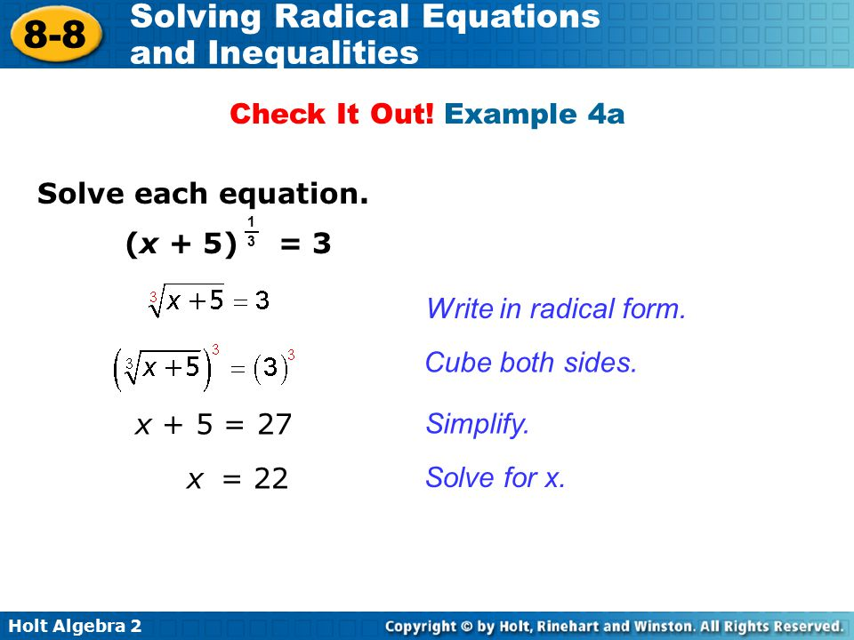 Holt Algebra 2 8-8 Solving Radical Equations and Inequalities Solve each equation. (x + 5) = 3 Cube both sides. Solve for x. Write in radical form. Si