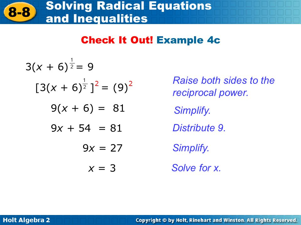 Holt Algebra 2 8-8 Solving Radical Equations and Inequalities Solve for x. Raise both sides to the reciprocal power. Simplify. 9(x + 6) = 81 [3(x + 6)