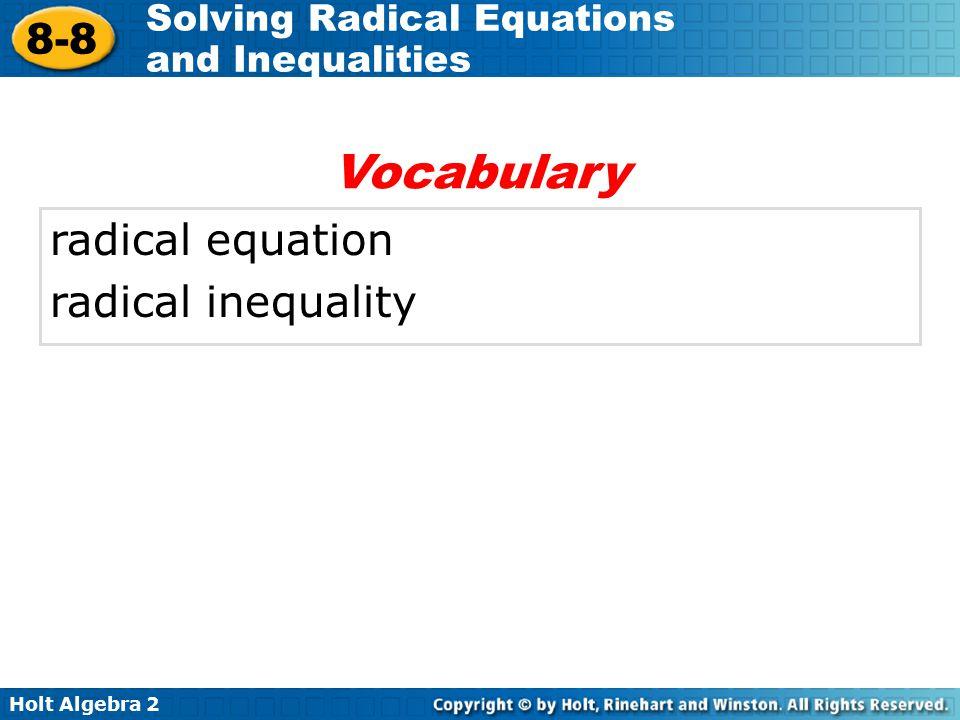 Holt Algebra 2 8-8 Solving Radical Equations and Inequalities radical equation radical inequality Vocabulary