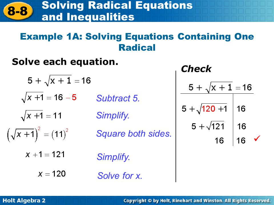 Holt Algebra 2 8-8 Solving Radical Equations and Inequalities Solve each equation. Example 1A: Solving Equations Containing One Radical Subtract 5. Si
