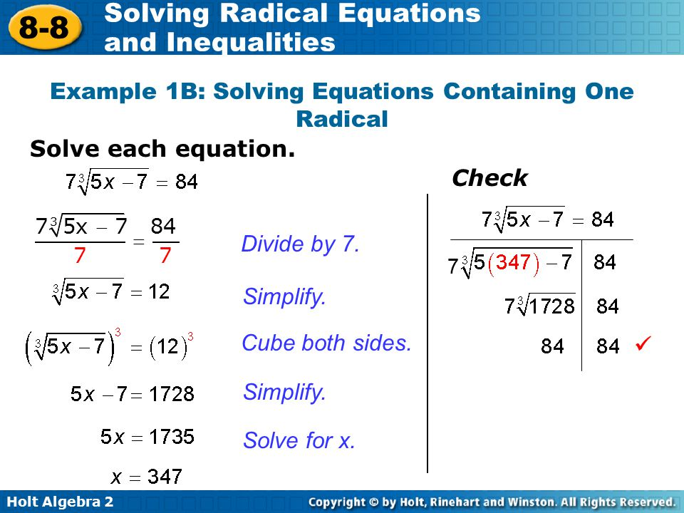 Holt Algebra 2 8-8 Solving Radical Equations and Inequalities 7 Example 1B: Solving Equations Containing One Radical Divide by 7. Simplify. Cube both