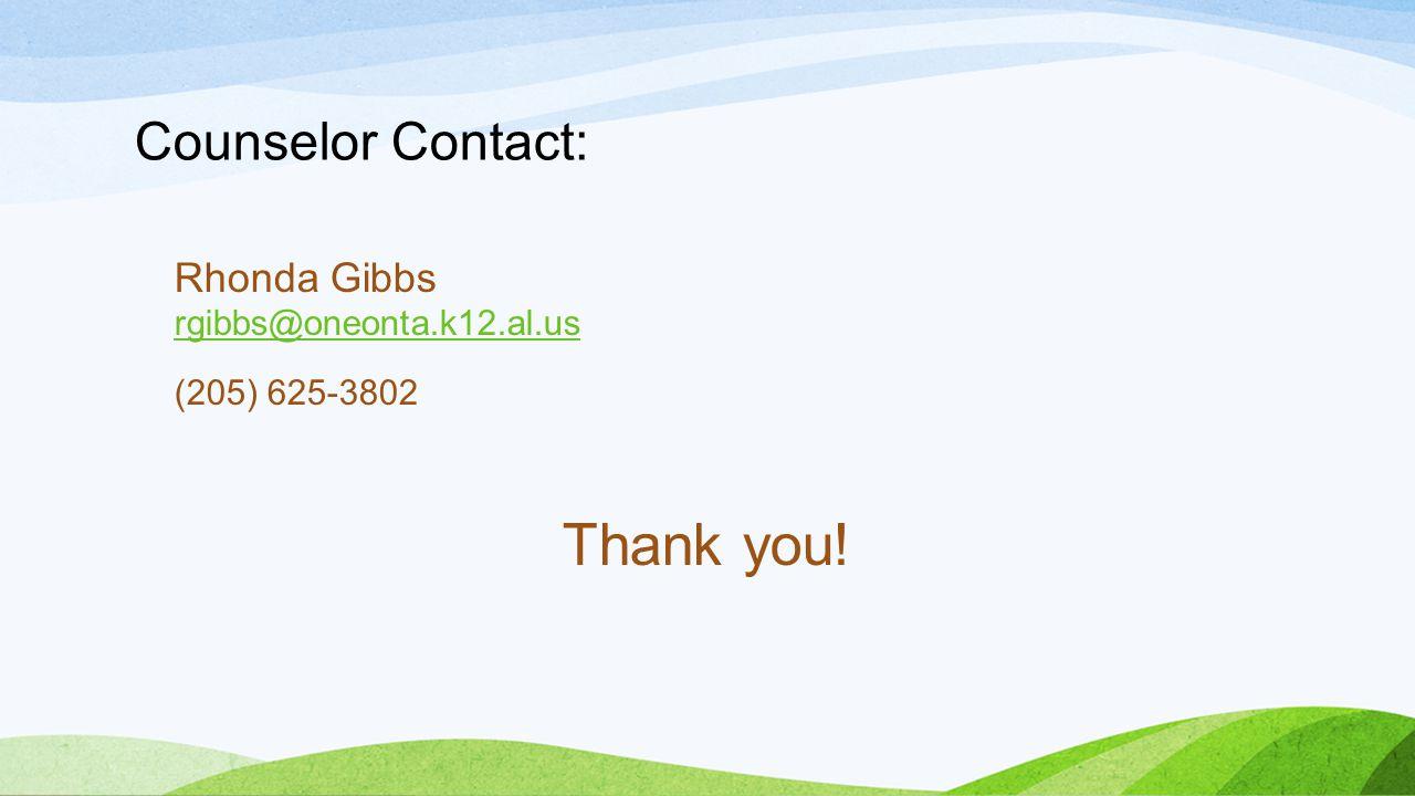 Counselor Contact: Rhonda Gibbs rgibbs@oneonta.k12.al.us rgibbs@oneonta.k12.al.us (205) 625-3802 Thank you!