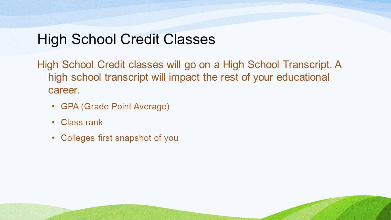 High School Credit Classes High School Credit classes will go on a High School Transcript.