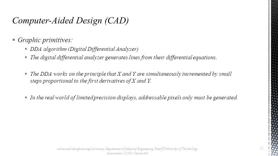  Graphic primitives:  DDA algorithm (Digital Differential Analyzer)  The digital differential analyzer generates lines from their differential equa