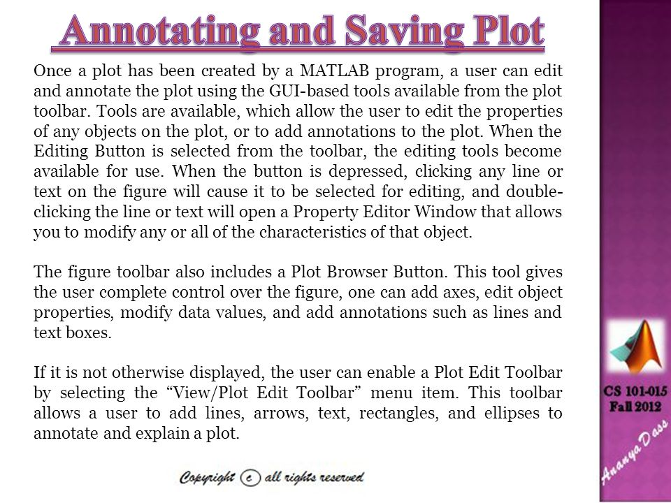 Once a plot has been created by a MATLAB program, a user can edit and annotate the plot using the GUI-based tools available from the plot toolbar.