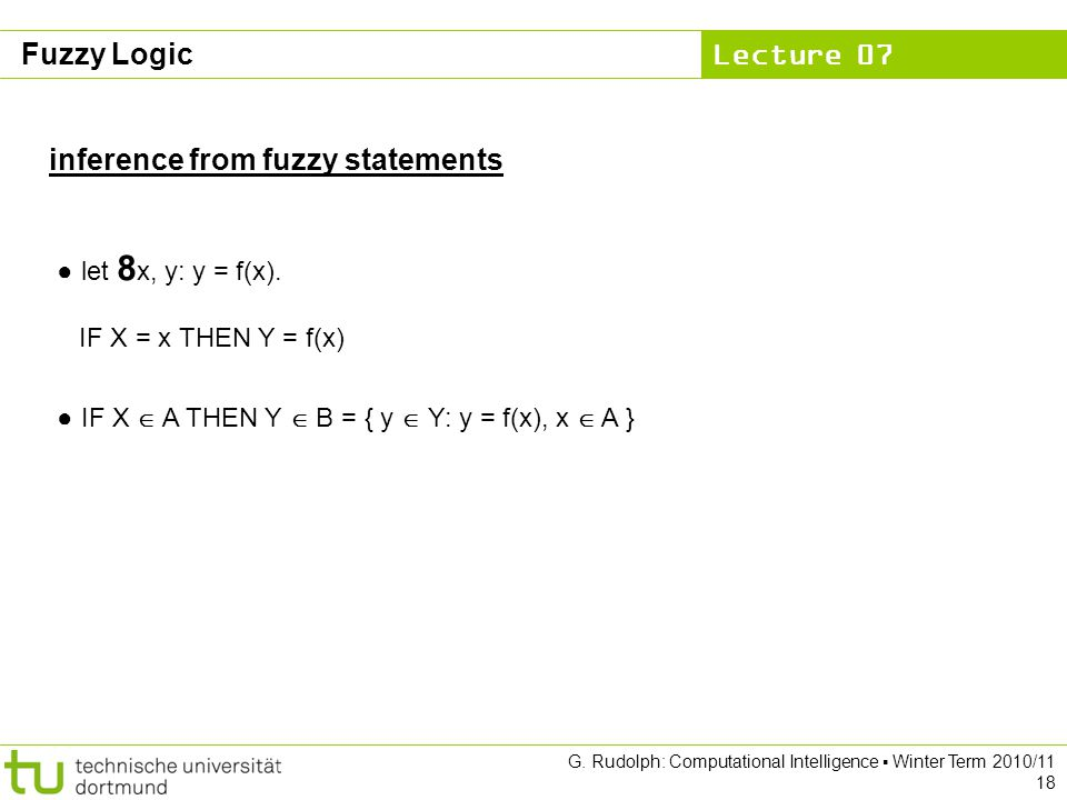 Lecture 07 G. Rudolph: Computational Intelligence ▪ Winter Term 2010/11 18 ● let 8 x, y: y = f(x).