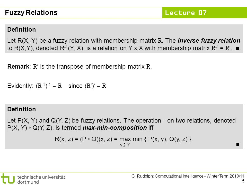 Lecture 07 G. Rudolph: Computational Intelligence ▪ Winter Term 2010/11 5 Fuzzy Relations Definition Let R(X, Y) be a fuzzy relation with membership m