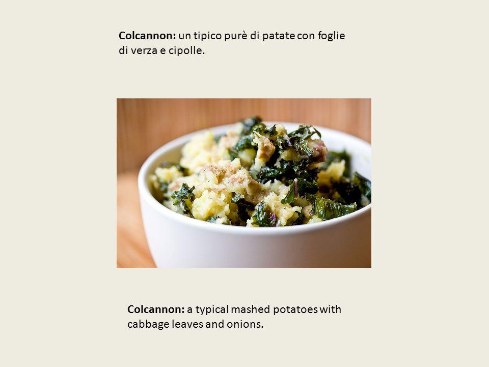 Colcannon: un tipico purè di patate con foglie di verza e cipolle.