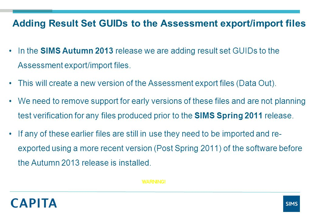 Adding Result Set GUIDs to the Assessment export/import files In the SIMS Autumn 2013 release we are adding result set GUIDs to the Assessment export/import files.