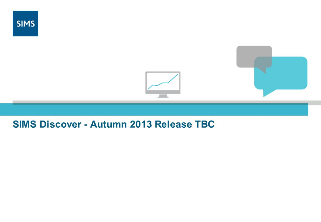 SIMS Discover - Autumn 2013 Release TBC