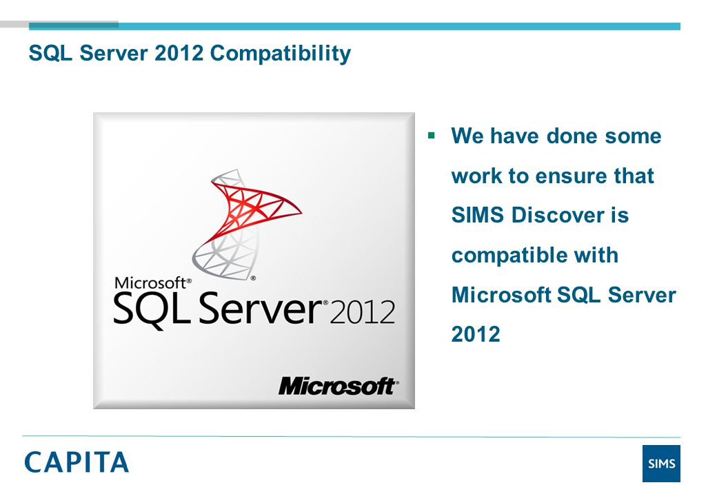  We have done some work to ensure that SIMS Discover is compatible with Microsoft SQL Server 2012 SQL Server 2012 Compatibility