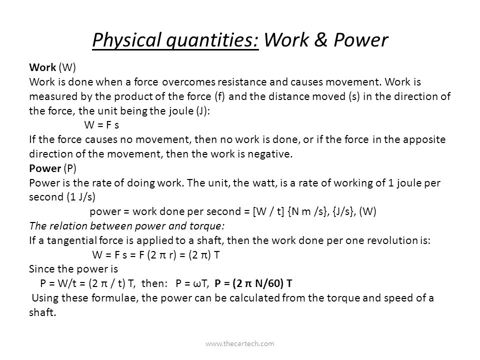 Physical quantities: Work & Power Work (W) Work is done when a force overcomes resistance and causes movement. Work is measured by the product of the