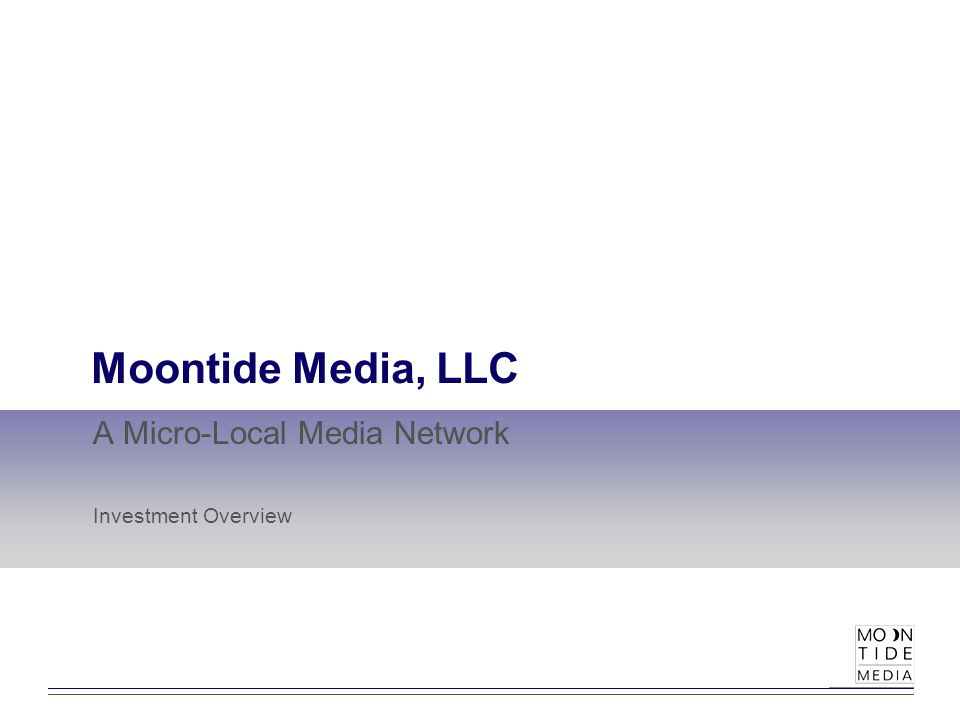 1 Moontide Media, LLC A Micro-Local Media Network Investment Overview