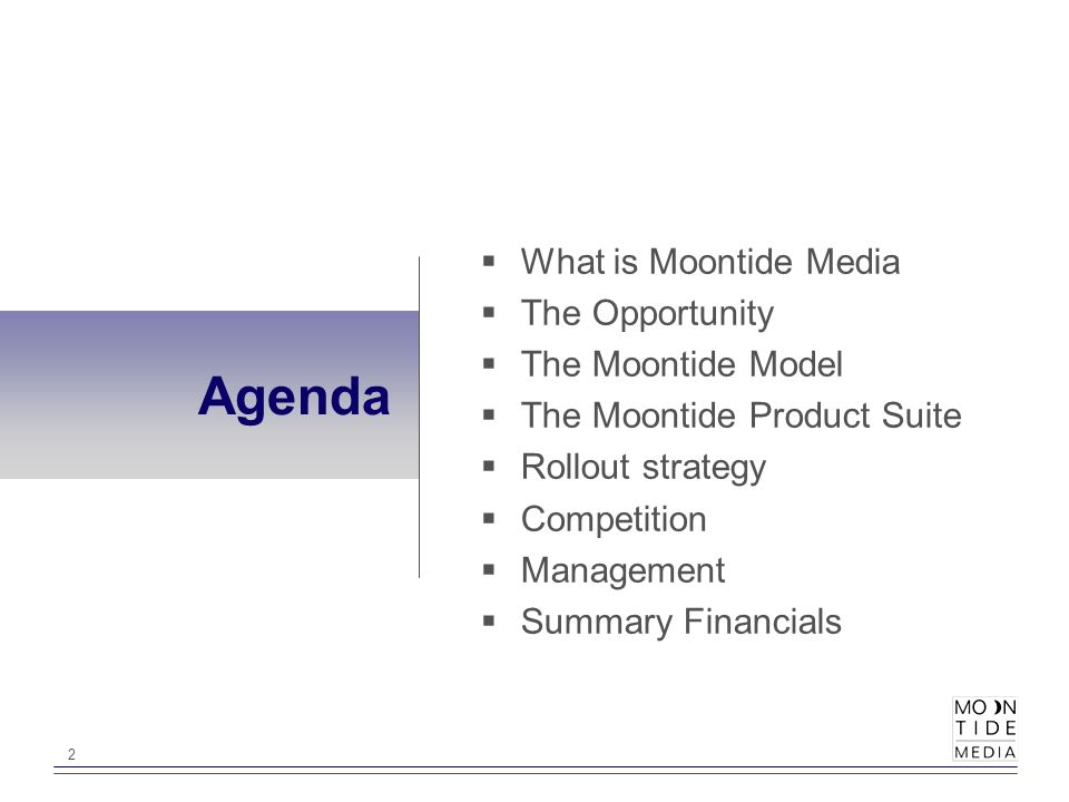 2  What is Moontide Media  The Opportunity  The Moontide Model  The Moontide Product Suite  Rollout strategy  Competition  Management  Summary Financials Agenda