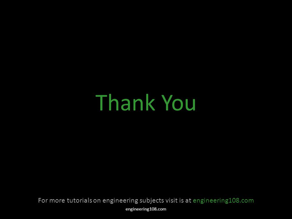 Thank You For more tutorials on engineering subjects visit is at engineering108.com engineering108.com