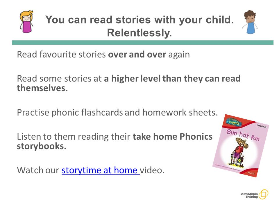 You can read stories with your child. Relentlessly.