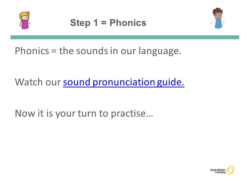 Step 1 = Phonics Phonics = the sounds in our language.
