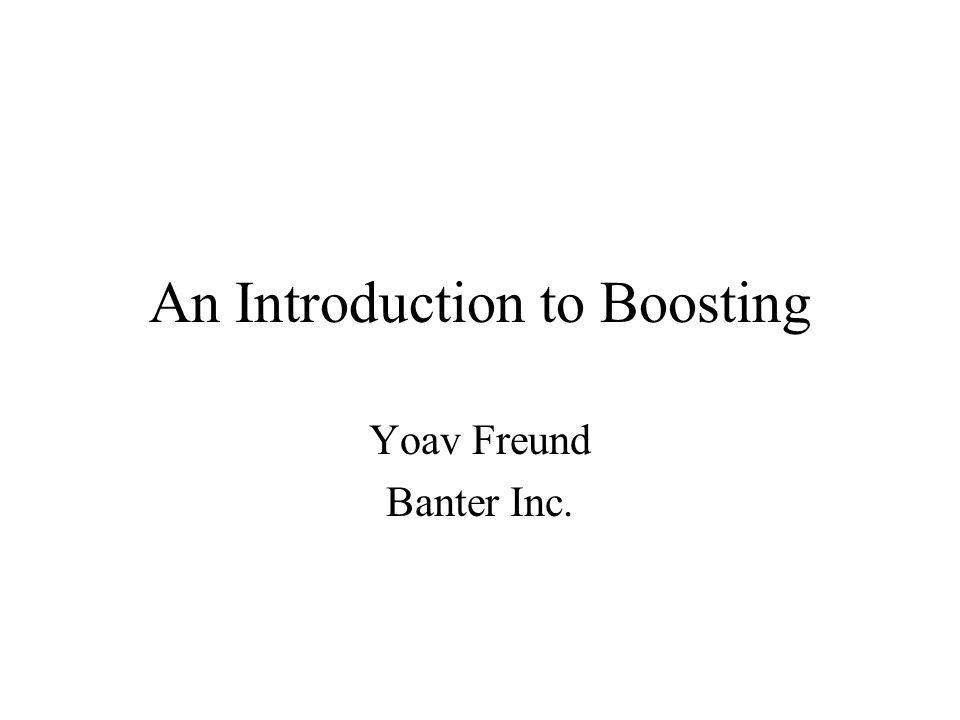 An Introduction to Boosting Yoav Freund Banter Inc.