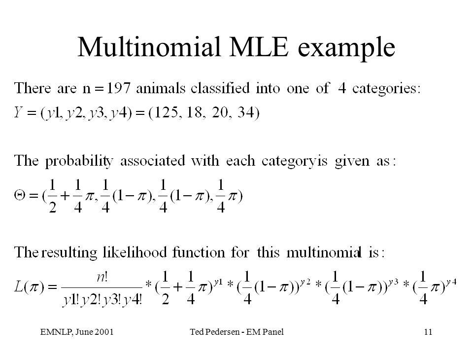 EMNLP, June 2001Ted Pedersen - EM Panel11 Multinomial MLE example