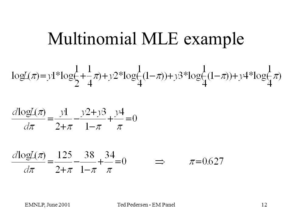 EMNLP, June 2001Ted Pedersen - EM Panel12 Multinomial MLE example