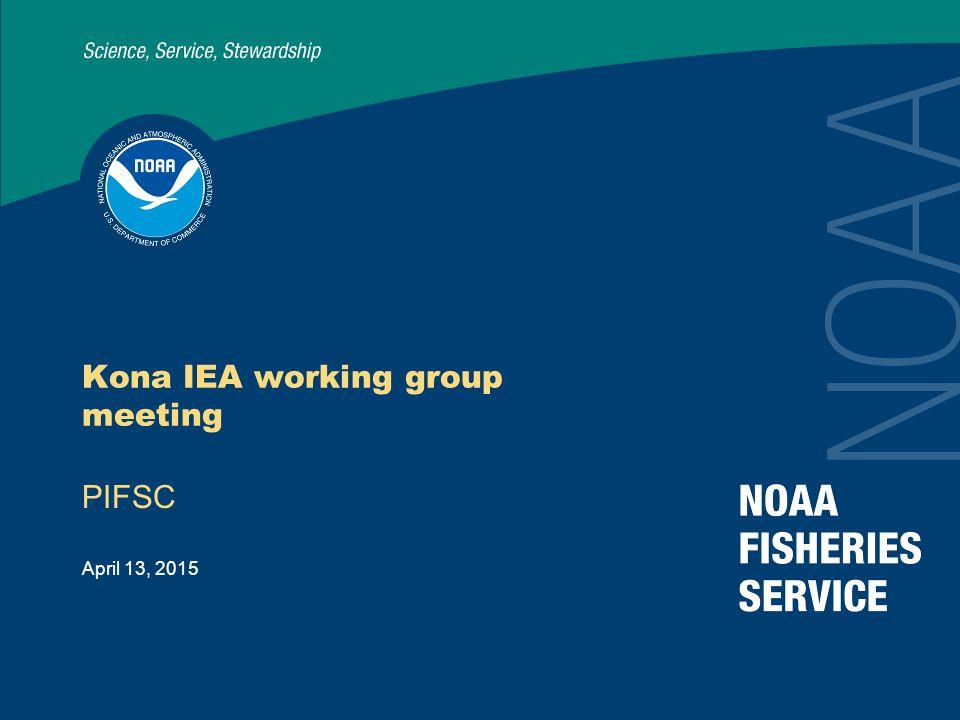 April 13, 2015 Kona IEA working group meeting PIFSC