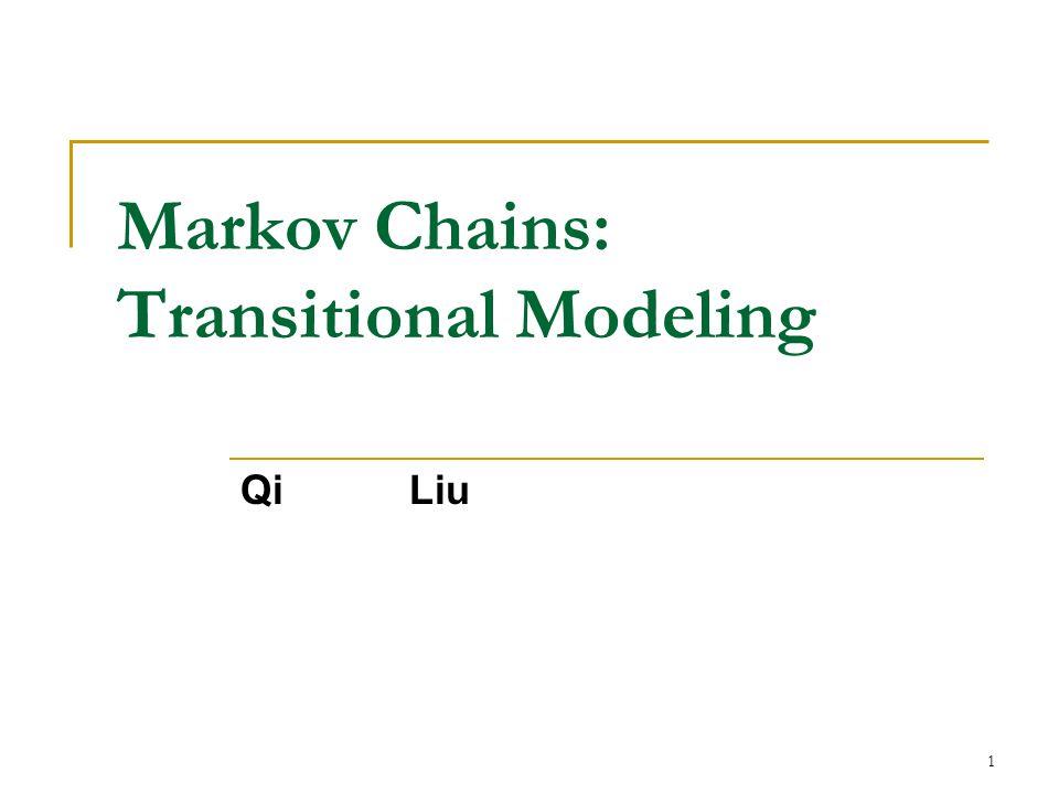 1 Markov Chains: Transitional Modeling Qi Liu