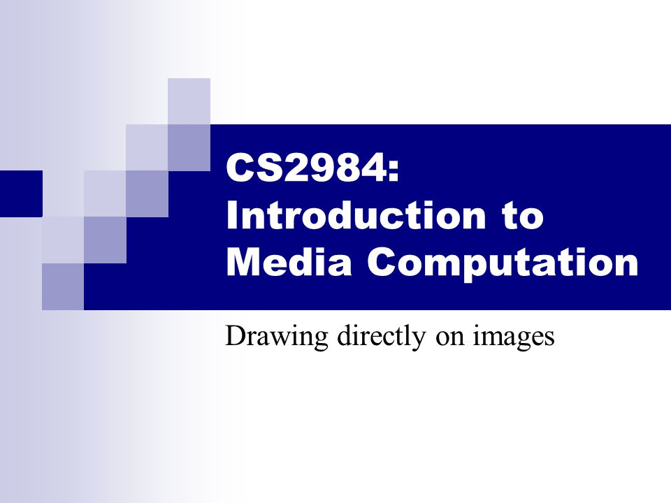 CS2984: Introduction to Media Computation Drawing directly on images