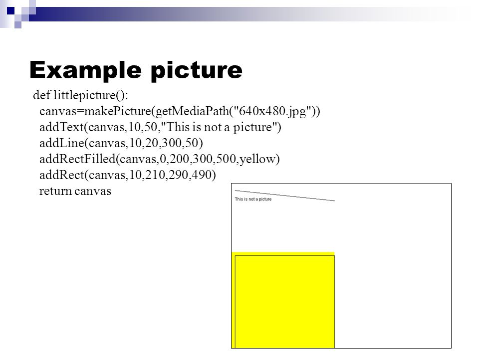 Example picture def littlepicture(): canvas=makePicture(getMediaPath(