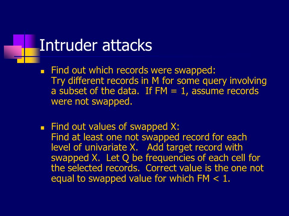 Intruder attacks Find out which records were swapped: Try different records in M for some query involving a subset of the data. If FM = 1, assume reco