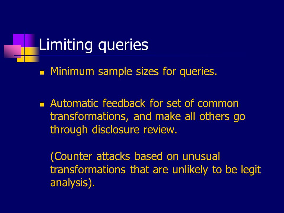Limiting queries Minimum sample sizes for queries. Automatic feedback for set of common transformations, and make all others go through disclosure rev