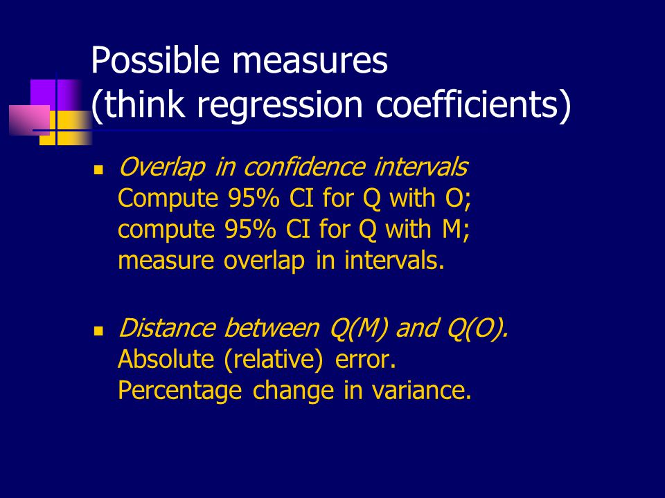 Possible measures (think regression coefficients) Overlap in confidence intervals Compute 95% CI for Q with O; compute 95% CI for Q with M; measure ov
