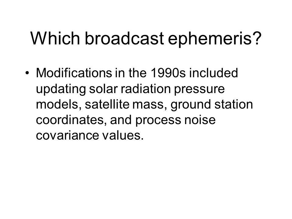 Which broadcast ephemeris.