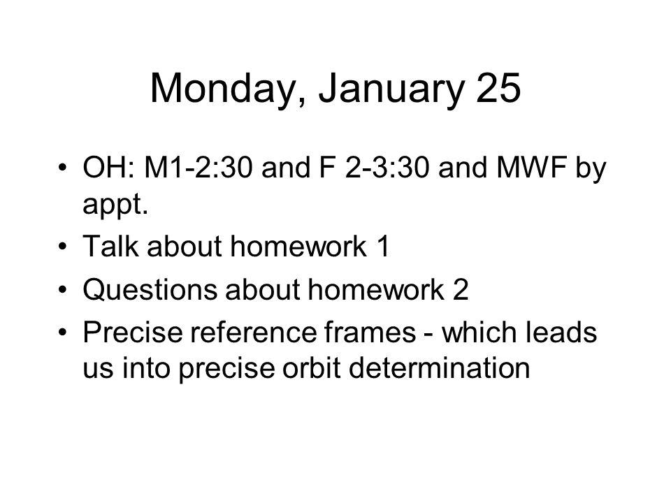 Monday, January 25 OH: M1-2:30 and F 2-3:30 and MWF by appt.