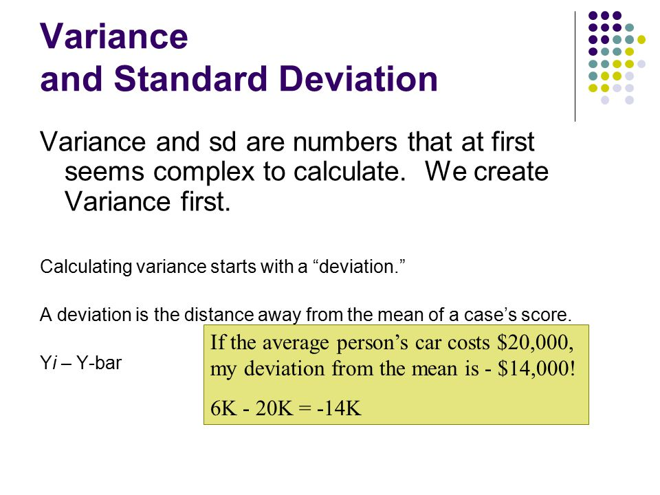 Variance and Standard Deviation Variance and sd are numbers that at first seems complex to calculate. We create Variance first. Calculating variance s