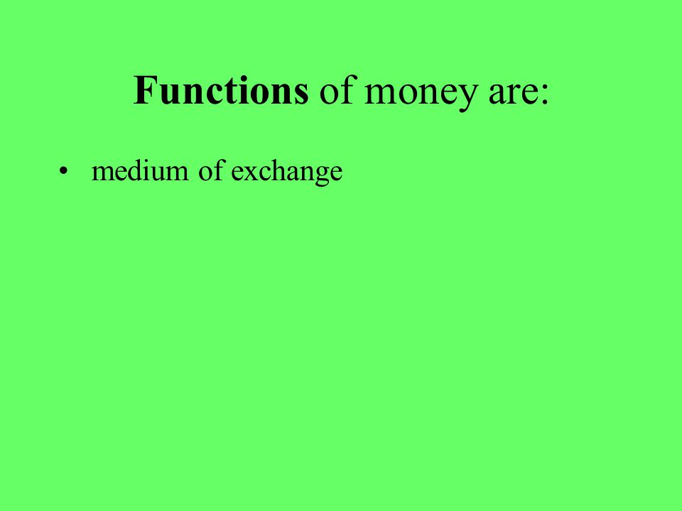 Functions of money are: medium of exchange