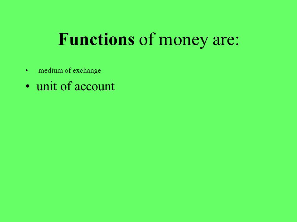 Functions of money are: medium of exchange unit of account