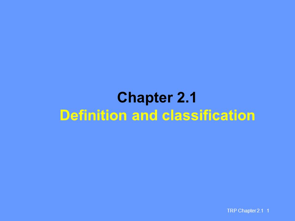 TRP Chapter 2.1 1 Chapter 2.1 Definition and classification