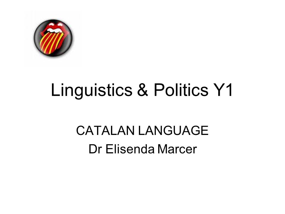 Linguistics & Politics Y1 CATALAN LANGUAGE Dr Elisenda Marcer