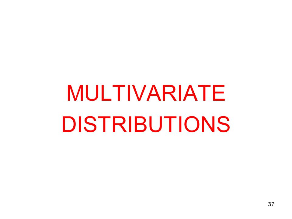 MULTIVARIATE DISTRIBUTIONS 37