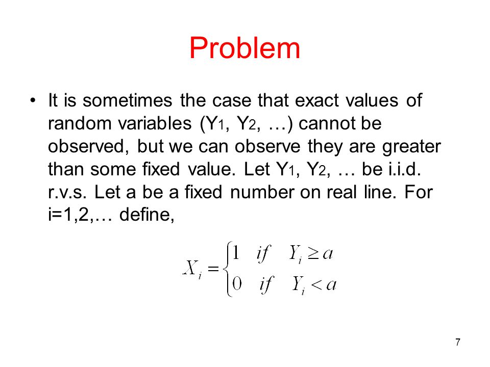 Problem It is sometimes the case that exact values of random variables (Y 1, Y 2, …) cannot be observed, but we can observe they are greater than some